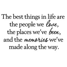 Grider The Best Things in Life are the People We Love the Places We've Been and the Memories We've Made Along the Way Wall Decal quotes quotes deep quotes funny quotes inspirational quotes positive Good Life Quotes, Wisdom Quotes, Words Quotes, Quotes To Live By, Time Quotes, I Love People Quotes, Wall Of Quotes, Morning Quotes, We The People