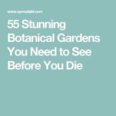 55 Stunning Botanical Gardens You Need to See Before You Die