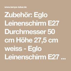 Zubehör: Eglo Leinenschirm E27 Durchmesser 50 Cm Höhe 27,5 Cm Weiss   Eglo