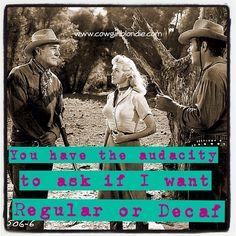 No Decaf! Cowgirl Blondie's www.cowgirlblondie.com