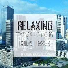 Relaxing things to do in dallas tx via @dallassocials