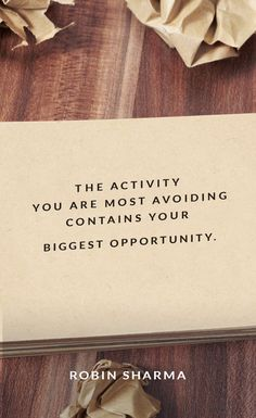 The activity you are most avoiding contains your biggest opportunity.