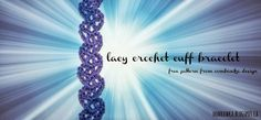 Make this pretty crochet cuff bracelet for yourself this summer! Perfect and light weight it is easy to wear and easy to make!