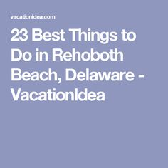 23 Best Things to Do in Rehoboth Beach, Delaware - VacationIdea