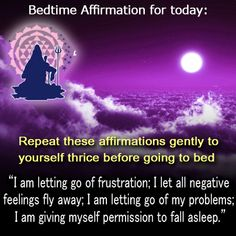 Bedtime affirmation for today: Repeat these affirmations gently to yourself thrice before going to bed. I am letting go of frustration; I let all negative feelings fly away; I am letting go of my problems; I am giving myself permission to fall asleep.