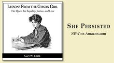 A new book by Gary W. Clark, released April 2017. See how the Gibson Girl met social challenges 100 years ago, and how these are similar to many issues today.