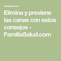 Elimina y previene las canas con estos consejos - FamiliaSalud.com