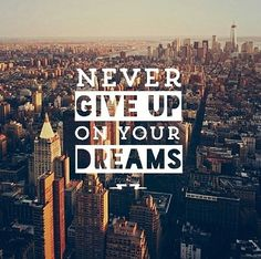 Never give up on your dreams! #quote #inspiration #dreams