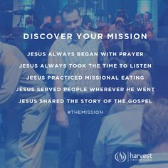 DISCOVER YOUR MISSION Jesus always began with Prayer Jesus always took the time to Listen Jesus practiced Missional Eating Jesus served people wherever he went Jesus shared the story of the Gospel #TheMission