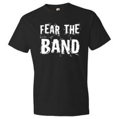 """Fear The Band.  This would be a funny spin off of our schools motto """"fear the knight"""" - shirts, floral, silk, family, striped, for teens shirt *ad"""