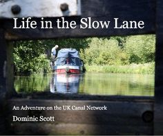 Life in the Slow Lane | Book Preview Canal Boat Adventure . Blurb book by Dominic  Scott.