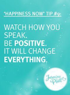 Happiness Tip #9: Watch How You Speak. Be Positive. It Will Change Everything! #behappynow #jasmineplatt