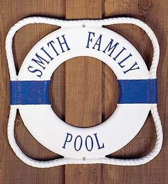 """Personalized Life Ring Pool Sign...We're all familiar with the """"life preserver,"""" a floating ring used to prevent drowning. It's also known as a lifebuoy, ring buoy or a """"Kisby ring,"""" after its inventor—British Naval Officer Thomas Kisbee (1792-1877). This life preserver is considered a Type IV personal flotation device. Under current law in the USA, a Type IV PFD is required on all boats 16 feet or larger. Thanks for the great invention, Thomas!"""