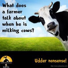 What does a farmer talk about when he is milking cows? …Answer: Udder no… Funny Jokes For Kids, Funny Animal Jokes, Funny Puns, Funny Animals, Kid Jokes, Funny Stuff, Animal Humor, Funny Sayings, Animal Puns