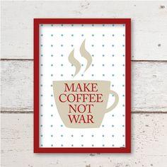 "print ""make coffee not war"" by ohkimiko | NotOnTheHighStreet.de"