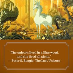 """""""The unicorn lived in a lilac wood, and she lived all alone.""""  First line of The Last Unicorn by Peter S. Beagle"""