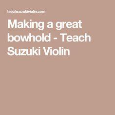 Making a great bowhold - Teach Suzuki Violin