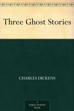 Three Ghost Stories by Charles Dickens  Read March 2016