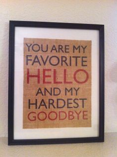 Rustic burlap art wall hanging You are my favorite hello and my hardest goodbye ARTWORK ONLY