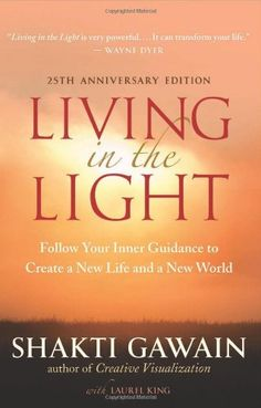 Living in the Light: Follow Your Inner Guidance to Create a New Life and a New World by Shakti Gawain http://www.amazon.com/dp/1608680487/ref=cm_sw_r_pi_dp_0g4Fub1AKGV8W