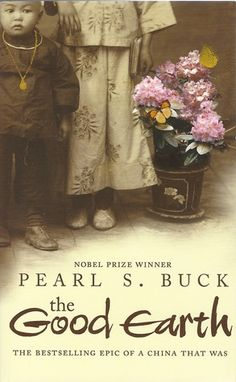 The Good Earth by Pearl S. Buck I was mesmerized by this book. Interesting on so many levels, and also understood differently depending on your stage of life.