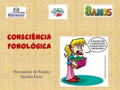 Consciência Fonológica Orientadora de Estudo: Ananda Lima