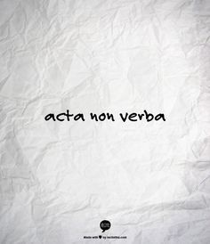 Acta, Non Verba | Deeds not Words