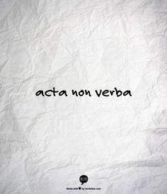 Acta, Non Verba | Deeds not Words