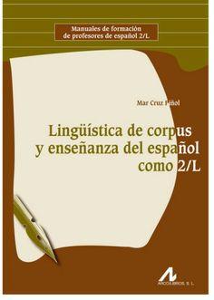 Lingüística de corpus y enseñanza del español como 2-L / Mar Cruz Piñol - Madrid : Arco Libros, D.L. 2012
