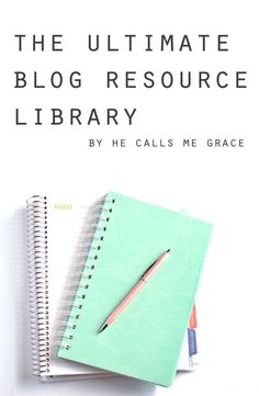 THE ULTIMATE BLOG RESOURCE LIBRARY (He Calls Me Grace)