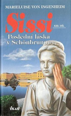 Marieluise von Ingenheim - Sissi - 13. Poslední láska v Schönbrunnu
