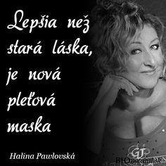 Citát od Haliny Pawlovskej Carpe Diem, Humor, Humour, Funny Photos, Funny Humor, Comedy, Lifting Humor, Jokes