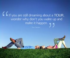 """""""If you are still dreaming about a tour, wonder why don't you wake up and make it happen."""" - Tour Center -   #positivequotes #topquotes #lifequotes #inspirationalquotes #tourquotes #travelquotes #quoteoftheday #qotd #tourlife #tourlovers #tourcenter #touragencyuk"""