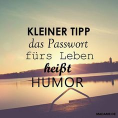 A little tip: the password for life is humor! - A little tip: the password for life is humor! Living Your Life Quotes, Work Life Quotes, Live Quotes For Him, Life Is Too Short Quotes, Love Yourself Quotes, Inspirational Bible Quotes, Inspiring Quotes About Life, Short Positive Quotes, German Quotes