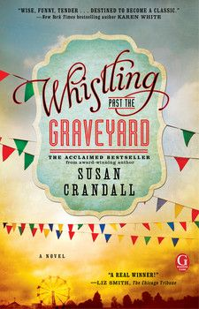 WHISTLING PAST THE GRAVEYARD by Susan Crandall - A wise and tender coming-of-age story about a nine-year-old girl who runs away from her Mississippi home in 1963, befriends a lonely woman suffering loss and abuse, and embarks on a life-changing roadtrip.