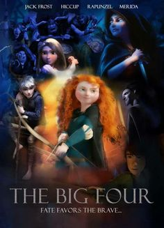 The Big Four (from rise of the guardians, how to train your dragon, brave, and tangled - all great movies!)