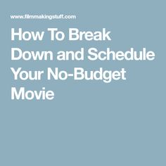 How To Break Down and Schedule Your No-Budget Movie