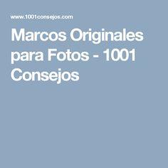 Marcos Originales para Fotos - 1001 Consejos