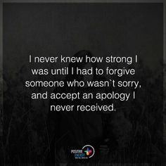 I never knew how strong I was until I had to forgive someone who wasn't sorry and accept an apology I never received - Strong Quotes Strong Quotes, Love Quotes, Inspirational Quotes, Responsive Grid, Fb Quote, My Heart Is Breaking, Just Me, Forgiveness, Things To Think About