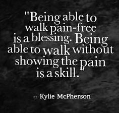 So true... sometimes I feel ok and walk normal but there are days that I want to crawl from the pain. Just be positive. All we can do!
