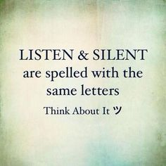 Listen more, talk less. When you listen, you learn. When you talk you're repeating what you already know.