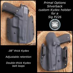 Custom Kydex Silverback OWB Holster for a Sig P226.  Adjustable retention. Double-thick OWB loops.  Full sweat guard. 10° forward cant.