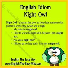 I am _________________. 1. happy 2. a night owl 3. both http://english-the-easy-way.com/Idioms/Idioms_Page.html #EnglishIdioms