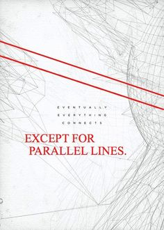 Eventually everything connects.  Except for parallel lines.  Math snark.