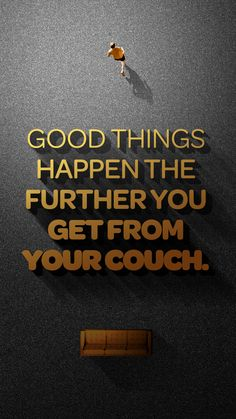 Especially if you get 13.1 or 26.2 miles away from your couch ;)