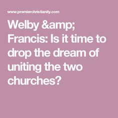 Welby & Francis: Is it time to drop the dream of uniting the two churches?