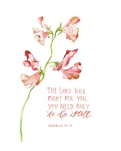 The Lord will fight for you, you need only to be still.- Exodus This reproduction of an original hand painted, hand lettered watercolor and gouche paintin Scripture Verses, Bible Verses Quotes, Bible Scriptures, Faith Quotes, Words Quotes, Inspiring Bible Verses, Bible Verses For Strength, Inspirational Scripture Quotes, Bible Verses For Hard Times