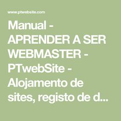 Manual - APRENDER A SER WEBMASTER - PTwebSite - Alojamento de sites, registo de domínios, web hosting, Webdesign