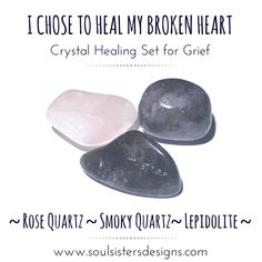 I Chose to Heal my Broken Heart Healing Crystal Intention Set for Grief and Grieving by Soul Sisters Designs.  Included in this set is one tumbled Rose Quartz, one tumbled Smoky Quartz and one tumbled Lepidolite healing crystal.