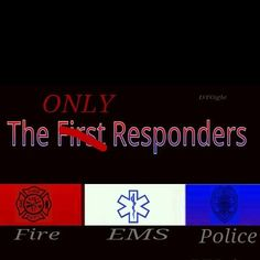Police, EMS and Fire.So very true! Always on the front line of our streets! Keep em all safe!